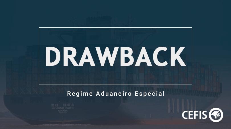 Drawback é um regime aduaneiro especial