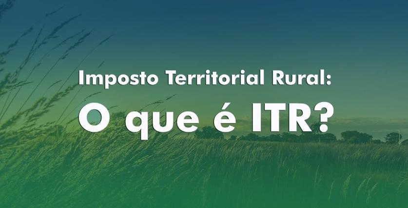 imposto territorial rural - o que é itr