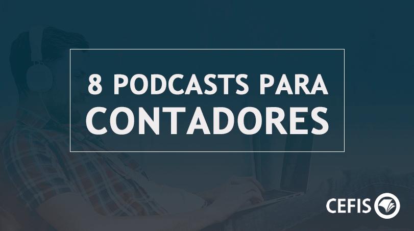 8 Podcasts para Contadores e Empreendedores Atualizados