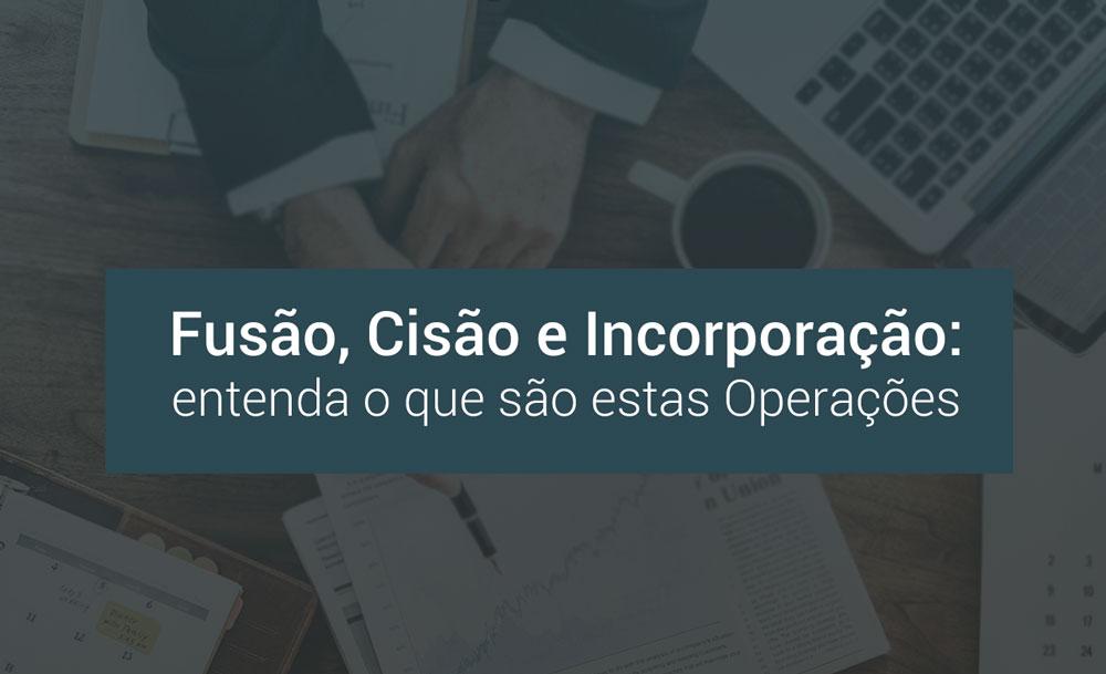 fusao-cisao-incorporacao-operacoes-societarias