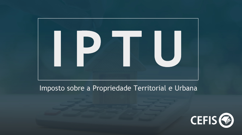 iptu-Imposto sobre a Propriedade Territorial e Urbana.